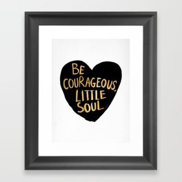 Be Courageous, Little Soul Framed Art Print