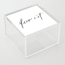 Fear Not Acrylic Box