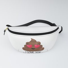 I Love You So Stinkin' Much! - Poop Fanny Pack