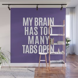 My Brain Has Too Many Tabs Open (Ultra Violet) Wall Mural
