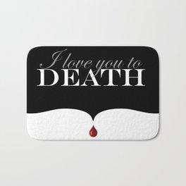 """I love you to DEATH"" Bath Mat"