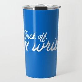 Fuck off. I'm writing. (Still love you though.) Travel Mug