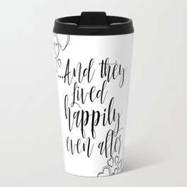 Printable Art Love Quote And They Lived Happily Ever After Inspirational Print Typography Quote Travel Mug