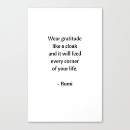 Rumi Inspirational Quotes - Wear gratitude like a cloak Canvas Print