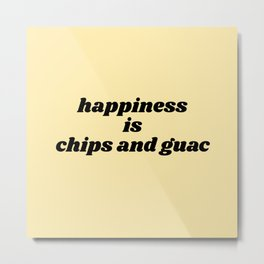 happiness is chips and guac Metal Print