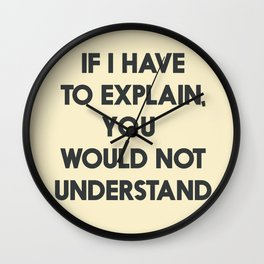 If I have to explain, you would not understand, humor quote on learning, funny sentence, inspiration Wall Clock