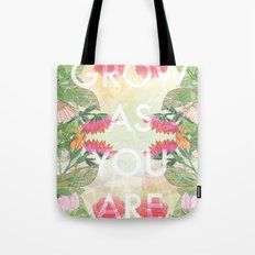 Grow As You Are Tote Bag