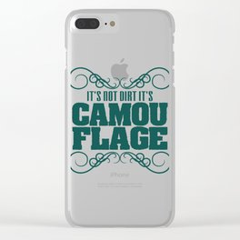 """""""It's Not Dirt It's Camouflage"""" tee design. Funny and hilarious tee that's perfect for gifts too!  Clear iPhone Case"""