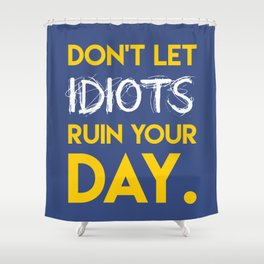 Don't let idiots ruin your day. Shower Curtain