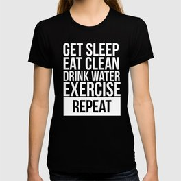 Get Sleep Eat Clean Drink Water Exercise Repeat T-Shirt T-shirt