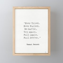 """Ever Tried. Ever Failed. No matter. Try again. Fail again. Fail better.""  Samuel Beckett Framed Mini Art Print"