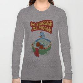 Fo Shiggle Ma Piggle Long Sleeve T-shirt
