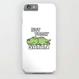 Not Today Satan Funny T-Rex iPhone Case