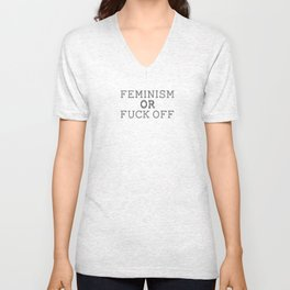 FEMINISM OR FUCK OFF Unisex V-Neck