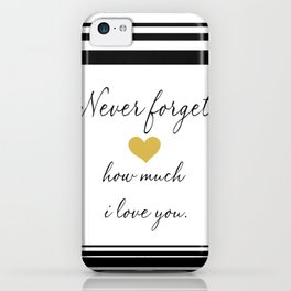 Never Forget How Much I Love You. iPhone Case
