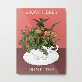 Grow Herbs, Drink Tea Metal Print