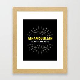 Alhamdulillah, Always, All Ways Framed Art Print
