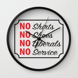 No Shirts, No Shoes, No Liberals Wall Clock
