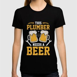 This Plumber Needs A Beer T-shirt
