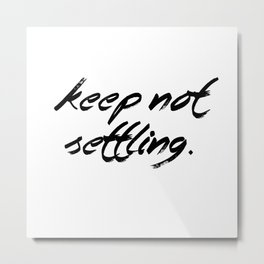 Keep Not Settling Metal Print