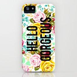 Hello Gorgeous iPhone Case