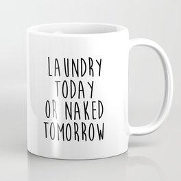"Printable art ""Laundry Today Or Naked Tomorrow"" Print Funny Wall Print Motivational Quote Dorm Art D Coffee Mug"