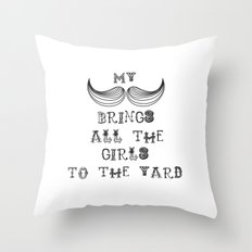 My Mustache brings all the girls ..... Throw Pillow