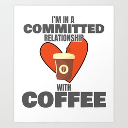 Love to Drink Coffee In a Committed Relationship With Coffee Gift Art Print
