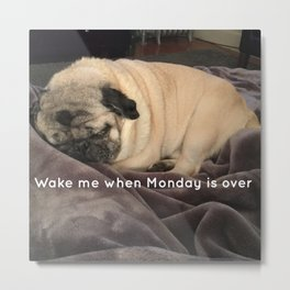 Wake Me When Monday is Over Metal Print