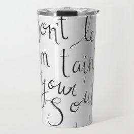 Don't Let Em Taint Your Soul Travel Mug