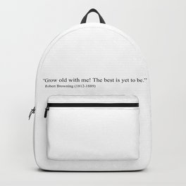 """""""Grow old with me! The best is yet to be"""" Robert Browning Backpack"""