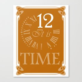 12 it is time Canvas Print