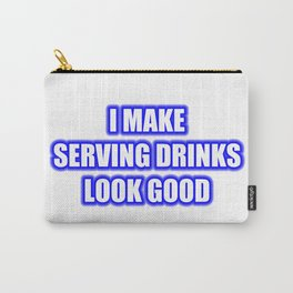 I Make Serving Drinks Look Good Carry-All Pouch