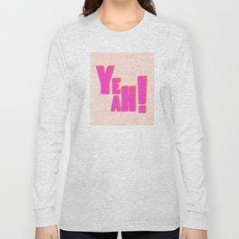 YEAH! Long Sleeve T-shirt