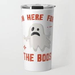 I'm Here For The Boos Travel Mug