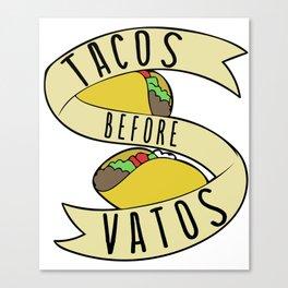 Tacos before Vatos Canvas Print