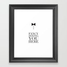 Fancy Seeing You Here Framed Art Print