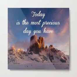 Today is the most precious day you have Metal Print