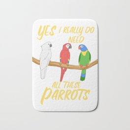 Funny Parrot Gift Yes I Need All These Parrots Print Bath Mat