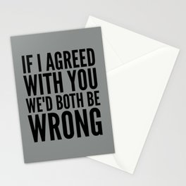 If I Agreed With You We'd Both Be Wrong (Neutral Gray) Stationery Cards