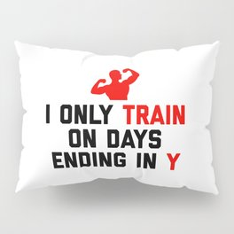 Train Days Ending Y Gym Quote Pillow Sham