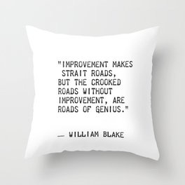 """""""Improvement makes straight roads, but the crooked roads without Improvement, are roads of Genius."""" Throw Pillow"""