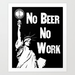 No Beer - No Work - Anti Prohibition Art Print