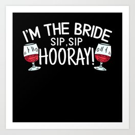 I'm The Bride Sip Sip Hooray Bachelorette Party Art Print