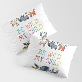 Be wild my Child Pillow Sham