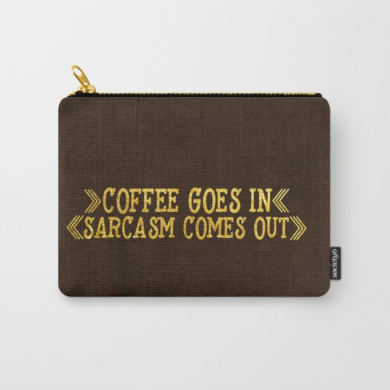 Coffee goes in- Sarcasm comes out Carry-All Pouch