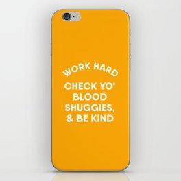 Work Hard, Check Yo' Blood Shuggies & Be Kind iPhone Skin