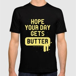 Hope your day get butter T-shirt
