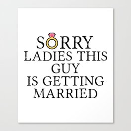 Funny Groom Sorry Ladies This Guy Is Getting Married Canvas Print