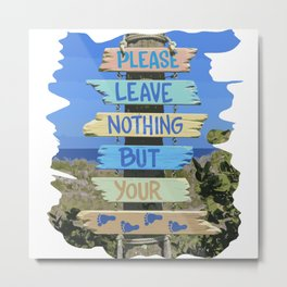 Please leave nothing but your footprints Metal Print
